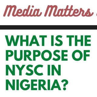 What is the Purpose of NYSC in Nigeria? Episode 4
