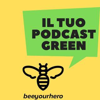 #1 - Beeyourhero: il tuo podcast Green