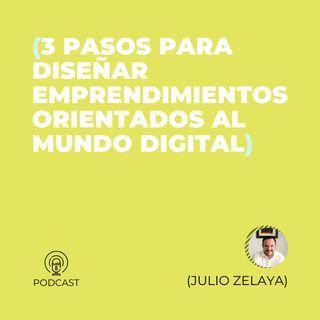19 - Julio Zelaya (3 pasos para diseñar emprendimientos orientados al mundo digital)