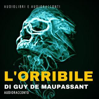 L'orribile di Guy de Maupassant- Audiolibri e Audioracconti