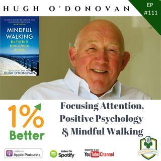 Hugh O'Donovan – Focusing Attention, Positive Psychology & Mindful Walking – EP111