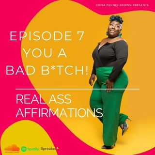 "Real Ass Affirmations ""You a Bad B*tch"""