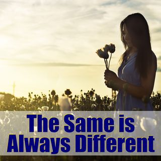 The Same is Always Different. Mindsets Can Change…