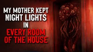 """""""My mother kept night lights in every room of the house"""" Creepypasta"""