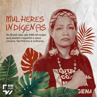 Mulheres Indígenas: respeitem meu corpo, território e cultura