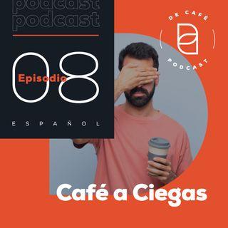 Café a Ciegas  | Ep. 08 español
