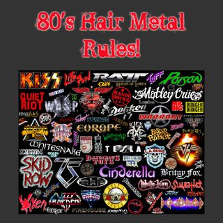 80's Hair Metal Rules! .13 5/28/20