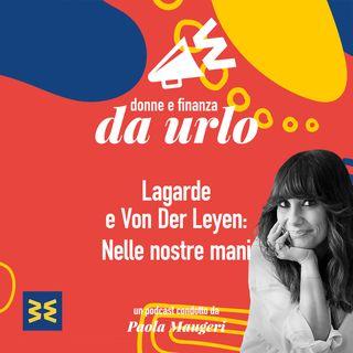 5. Lagarde e Von der Leyen: nelle nostre mani