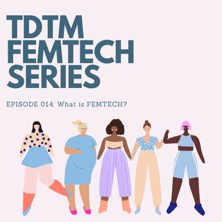 014: TDTM FEMTECH-What is FemTech?