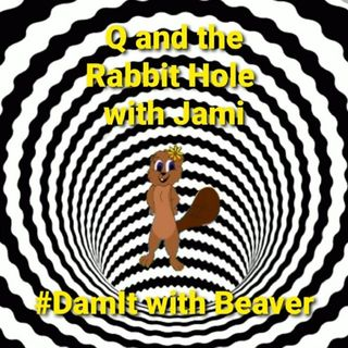 Ep 42 Q and the Rabbit Hole