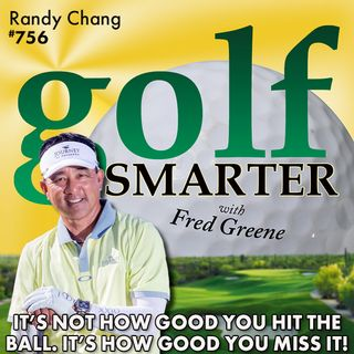 It's Not How Good You Hit the Golf Ball, It's How Good You Miss It! with Randy Chang, PGA