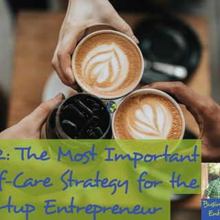 032: The Most Important Self-Care Strategy for the Startup Entrepreneur