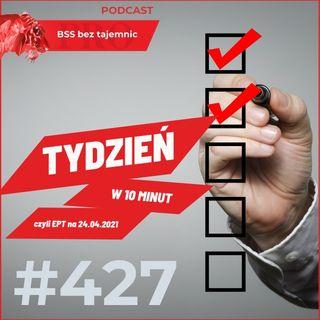 #427 Cały tydzień w 10 minut, czyli EPT w podcaście BSS bez tajemnic na dzień 24 kwietnia 2021