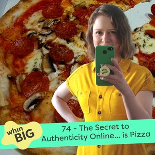 74 - The Secret to Authenticity Online... is Pizza