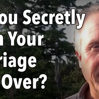 Do You Secretly Wish Your Marriage Was Over?