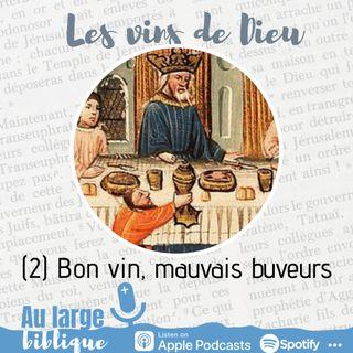 #182 Les vins de Dieu (2) Bon vin, mauvais buveurs