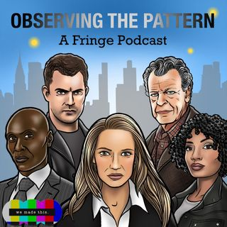 Observing the Pattern - A Fringe Podcast