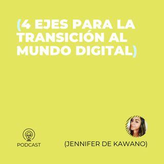 13 - Jennifer de Kawano (4 Ejes para la transición al mundo digital)