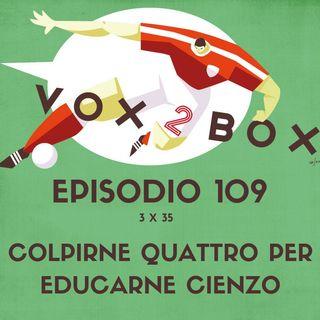 Episodio 109 (3x35) - Colpirne quattro per educarne Cienzo
