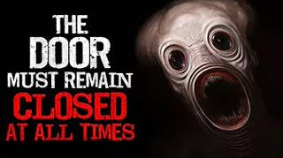 """The Door Must Remain Closed at all Times. No Exceptions"" Creepypasta"