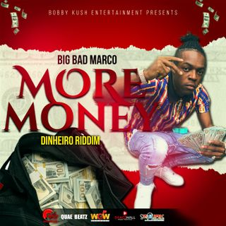 Big Bad Marco - More Money - Dinheiro Riddim