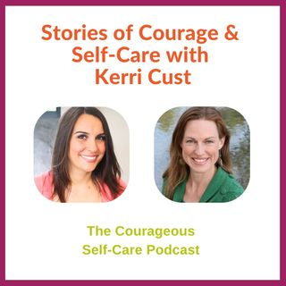 Stories of Courage & Self-Care with Kerri Cust