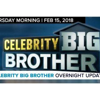 Celebrity Big Brother | Overnight Update Podcast | Feb 15, 2018