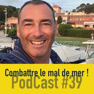 39 - Comment COMBATTRE LE MAL DE MER ?
