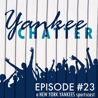 Yankee Chatter - Episode #23