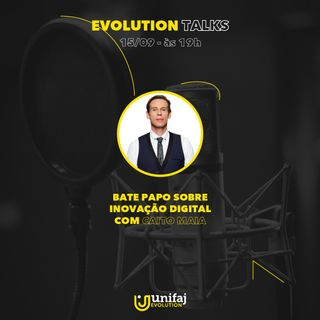 Evolution Talks #1:  Inovação Digital com Caito Maia