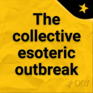 The collective esoteric outbreak (#067)