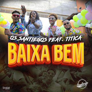 Os Santiegos - Baixa Bem (feat. Titica)-[Prod.Vado Poster]