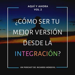 ¿Cómo ser tu mejor versión desde la integración?