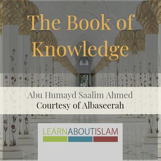 The Book of Knowledge - Lesson 16 - Abu Humayd