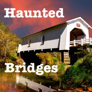 Haunted Bridges