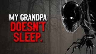 """My Grandpa Doesn't Sleep"" Creepypasta"