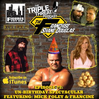 "Shane Douglas And The Triple Threat Podcast Episode 72: ""Birthday"" Show featuring Mick Foley and Francine"