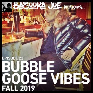 EP#22 - Bubble Goose Vibes 2019