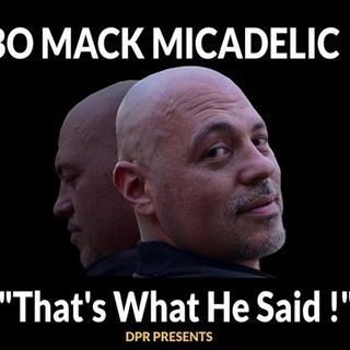 """THAT'S WHAT HE SAID"" - Bo Micadelic Is Back !!"
