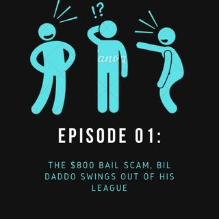 Episode 01: The $800 Bail Scam, Bil Daddo Swings Out Of His League