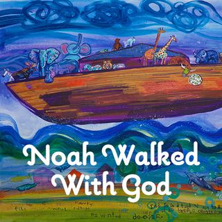 Children's Story: Noah Walked With God