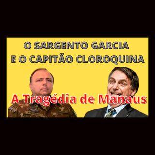 Bolsonaro, o Capitão Cloroquina; Pazzuelo, o Sargento Garcia; a tragédia de Manaus