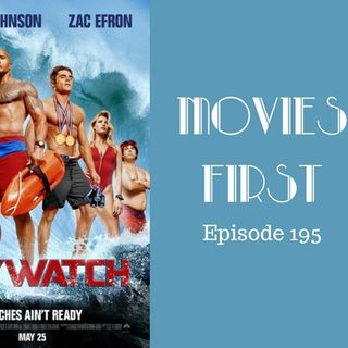Baywatch - Movies First with Alex First & Chris Coleman Episode 195