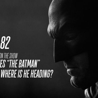 Vol. 2/Ep. 82 - The BATMAN-ON-FILM.COM Podcast