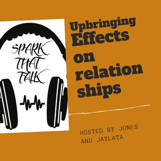 Episode 18: Upbringing Effects on Relationships