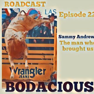 Episode 22 Sammy Andrews the man who brought us BODACIOUS