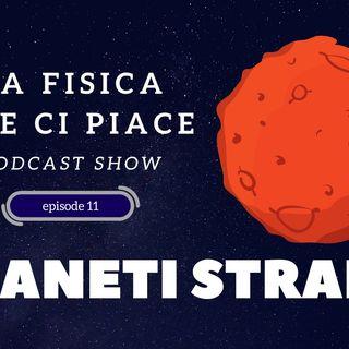 I pianeti più strani della nostra galassia - Episode 11 - LaFisica CheCiPiace - PodCast Show! 🗣