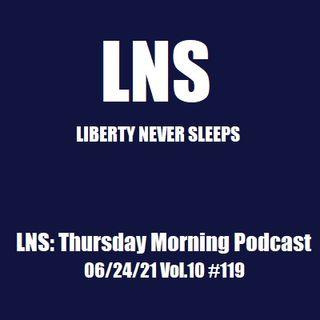 LNS: Thursday Morning Podcast 06/24/21 Vol.10 #119