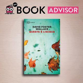 """""""Questa è l'acqua"""" di David Foster Wallace: la straordinaria arte letteraria dell'autore statunitense"""
