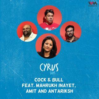 Ep. 695: Cock & Bull feat. Mahrukh Inayet, Amit and Antariksh